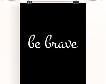 be brave print - black and white inspirational poster - monochrome motivational print - typography poster - home decor - wall art