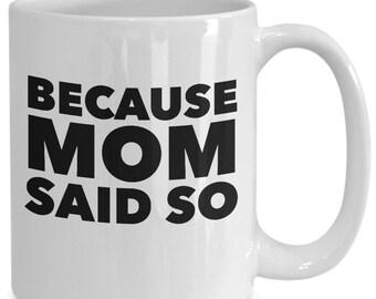 Because mom said so mug coffee tea cup