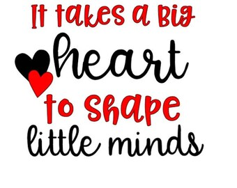 It Takes A Big Heart To Shape Little Minds (Teaching Decal)