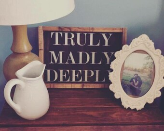 Truly Madly Deeply Handmade Sign