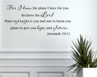 Vinyl wall decal For I know the plans I have for you declares the Lord plans to prosper you and not to harm you... decor   D06