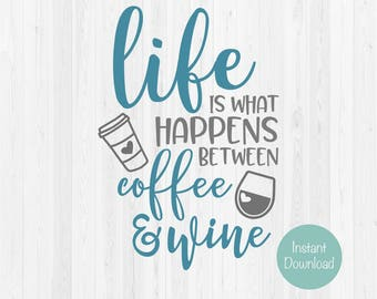 Life Is What Happens Between Coffee & Wine - SVG Cut File