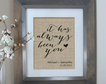 It Has Always Been You Burlap Print | Personalized Wedding Gift | Valentines Gift for Her | Anniversary Gift for Husband | Valentines Day