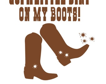 Cowboy Boot, Cowboy Boot Decal, Cowboy Boot Decal, Mud Decal, Vinyl Decal, Boot Decal, Cowboy Boot Decal, Little Dirt on My Boots