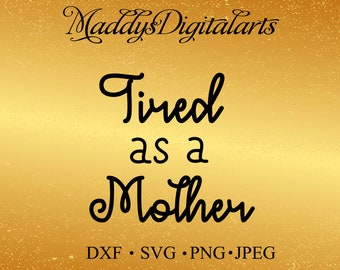 Tired As A Mother SVG // Tired As A Mother Cut File // Mom Digital File scan N cut, tired svg, momlife svg, mom svg, mother svg, funny svg