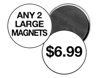 Any 2 Large Magnets of Your Choice - Two Round 2.25 inch Refrigerator Magnets