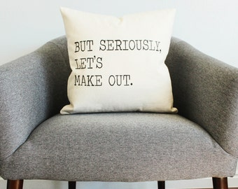 But Seriously Let's Make Out Pillow - Home Decor, Gift for Her, Gift for Him, Funny, Kissing, Cushion Cover, Pillow Cover