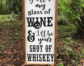 You'll be my glass of wine and I'll be your shot of whiskey sign