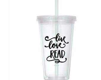 Live Love Read Book Lover Cup Travel Tumbler Plastic Straw Gift Home Decor Gift Personalized Custom