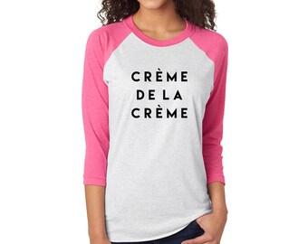 Creme de la Creme 3/4 Sleeve Tshirt