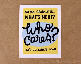 "Funny Graduation Card, Graduation Card, Friend Graduation, College Grad, Gift for Graduate, ""What's next? Who Cares?""  A2 greeting card"