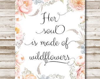 Her Soul Is Made Of Wildflowers Nursery Print Flower Quote Wildflower Wall Art 5x7 8x10 11x14 16x20 Wildflower Quote Sign Home Decor