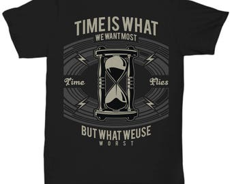 Time Is What We Want Most But What We Use Worst T-shirt