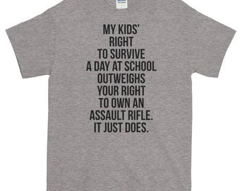 My Kids' Right To Survive A Day At School Outweighs Your Right To Own An Assault Rifle. It Just Does. Gun Laws Now | Students March T Shirt