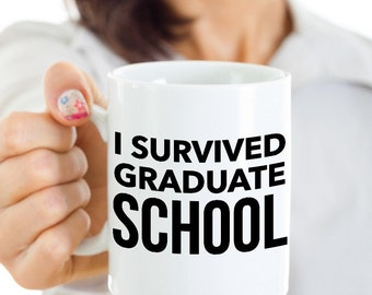 Masters Graduation Gift Graduate School Gift Graduate School Coffee Mug I Survived Graduate School Funny Ceramic Coffee Cup Graduation Gift