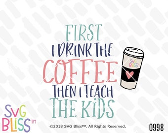 Teacher SVG DXF Cutting File, First I drink the Coffee then I teach the Kids, Humor, original, Cricut & Silhouette Compatible Digital File
