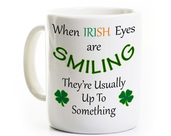 Irish Saint Patrick's Day Coffee Mug - When Irish Eyes Are Smiling - Humorous Irish Mug - Funny St Patricks Day Ireland Gift