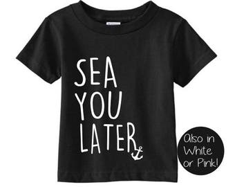 Sea You Later Cruise Tee Shirt With Anchor- Boys Girls Unisex - Toddler Youth - Black White Pink
