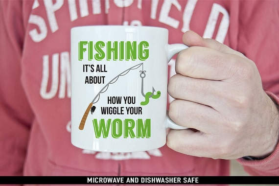 Fishing It's all about how You Wiggle Your Worm Coffee Mug - Funny Fishing Mug - Great Gift for Fisherman