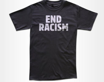 End Racism T Shirt - Retro Graphic Tees for Men, Women & Children - Equality, Equal Rights, Freedom,