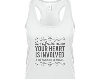Gilmore Girls Tank Top - Once Your Heart Is Involved, It all Comes out in Moron