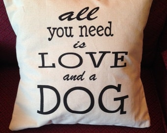All You Need is Love and a Dog PILLOW COVER QUOTE