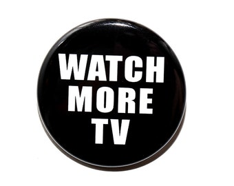 Watch More TV - Pinback Button Badge 1 1/2 inch 1.5