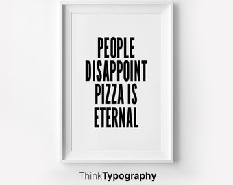 People disappoint pizza is eternal // funny poster wall art poster quote print art for friends