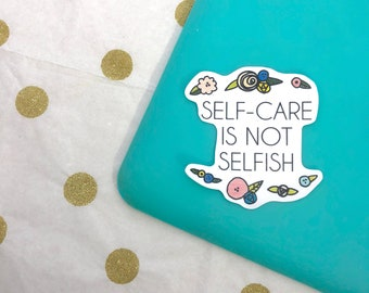 Self Care - Self Care Stickers - Self-Care Gifts - Inspirational Quote Stickers - Mental Health Stickers - Mental Health Awareness