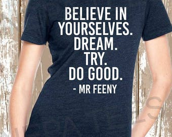 Believe in yourselves Dream Try Do Good Mr Feeny quote t shirt, Boy Meets World shirt, Girl Meets World, 90s party