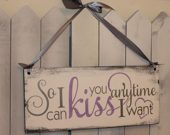So I Can KISS you Anytime I Want Sign/Wedding Sign/Anniversary Sign/Pewter/Lavender