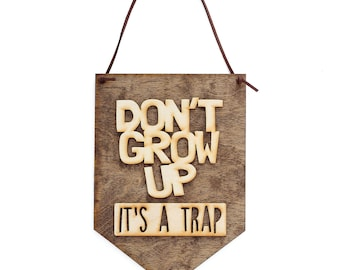 Don't Grow Up - Wall Hanging - Nursery Decor Sign - Kids Bedroom Decor - Birthday Gift - Kids Gifts - Baby Shower Gift - Birthday Gift Ideas