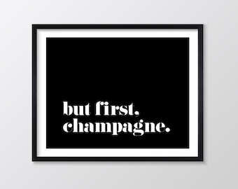 But First Champagne Printable Art, Inspirational & Motivational Typography Print, Instant Download, Black backgound White Text