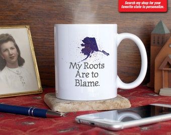 Alaska AK Coffee Mug Cup My Roots Are To Blame Run Deep Funny Gift Present Custom Color Anchorage Fairbanks Juneau Wasilla Seward Nome
