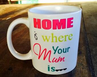 Coffee Mug 'Home is where your mum is'