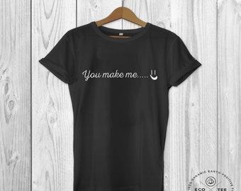 You make me smile T-shirt, funny pun shirt,  slogan tee, life tee, organic graphic t-shirts, Fair trade clothing. Vegan clothing, Eco Tee