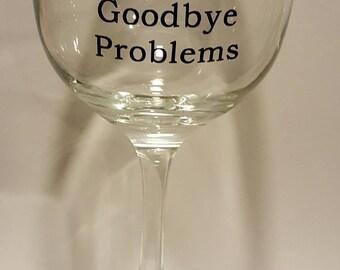 Hello Wine Goodbye Problems glass