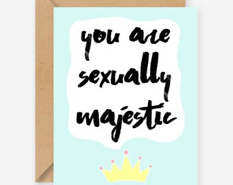 You are sexually majestic, funny greeting card, cute valentines day card, recycled, blank inside