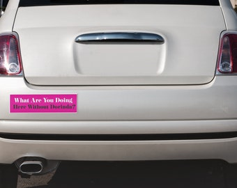What are you doing here without Dorinda? RHONY -  Bumper Sticker