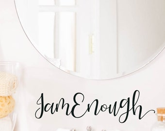 I am Enough, Bathroom Wall Decal, Bathroom Decor,Decor, Window Cling, Mirror Decal, Mirror Cling, Personalized, Inspirational Quotes