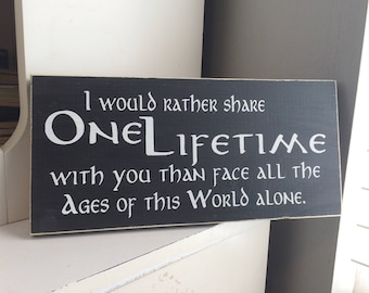 "I would rather share one lifetime with you . . .  12"" x 5.5"" Wooden Sign Wooden Plaque LOTR Lord of the Rings"