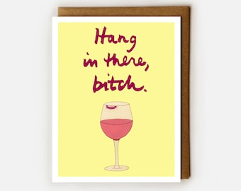 Naughty Card, BFF Funny Birthday Card, Wine Lover, Birthday Wine, Bitchy Card, Sarcastic Card, Hang in there bitch, Wine Humor, Best Friend