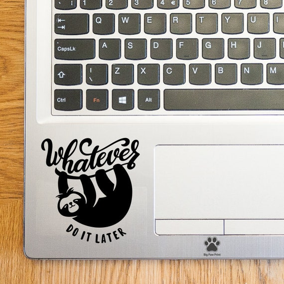 Sloth Laptop Sticker Whatever Do It Later Laptop Decal Trackpad Decal Trackpad Sticker Tablet Sticker Vinyl Sticker Sloth Car Sticker