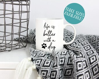 Life is Better with a Dog Coffee Mug, Dog Mug, Dog Mom Mug, Funny Dog Mug, Dog Lover Gift, Dog Lover, Dog Mom Gift, Under 20, Gift for Her