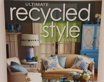 Ultimate Recycled Style Guide by Matthew Mead, copywright 2013 by Time Home Entertainment, Inc