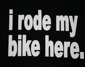 """T-Shirt """"I rode my bike here."""""""
