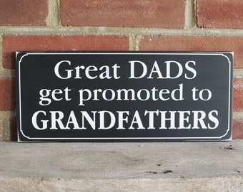 Great Dads get promoted to Grandfathers Wood Wall Sign Father's Day Sign Gift