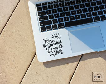 You are the sunshine - Laptop Decal - Laptop Sticker - Car Sticker - Car Decal