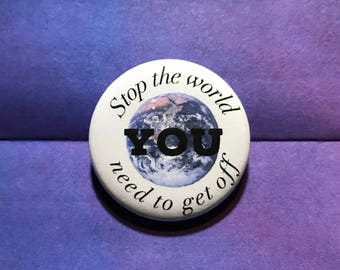 """Stop the world, you need to get off! 1 1/2"""" pin,badge,button"""