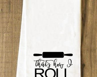 That's How I Roll - Flour Sack Towel - Kitchen Towel - Tea Towel - Baking Decor - Gifts For Bakers - Farmhouse Kitchen - Farmhouse Decor